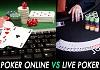Online Poker Vs Live Poker